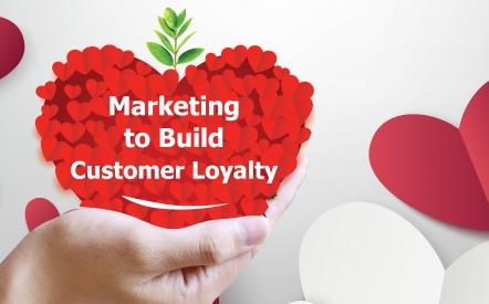Marketing to Build Customer Loyalty